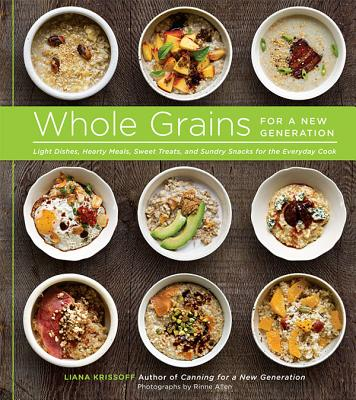Whole Grains for a New Generation By Krissoff, Liana/ Allen, Rinne (PHT)